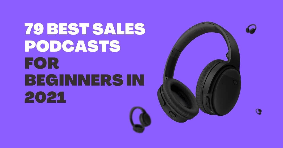79 Best Sales Podcasts for Beginners – 2021