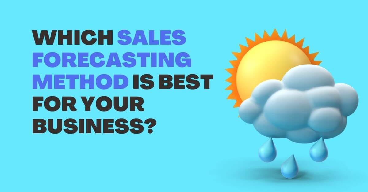 Sales Forecasting Method – Choose the Best for Your Business
