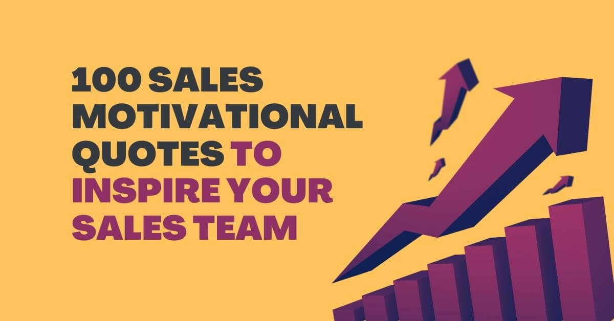 100 Sales Motivation Quotes to Effectively Inspire Your Team!