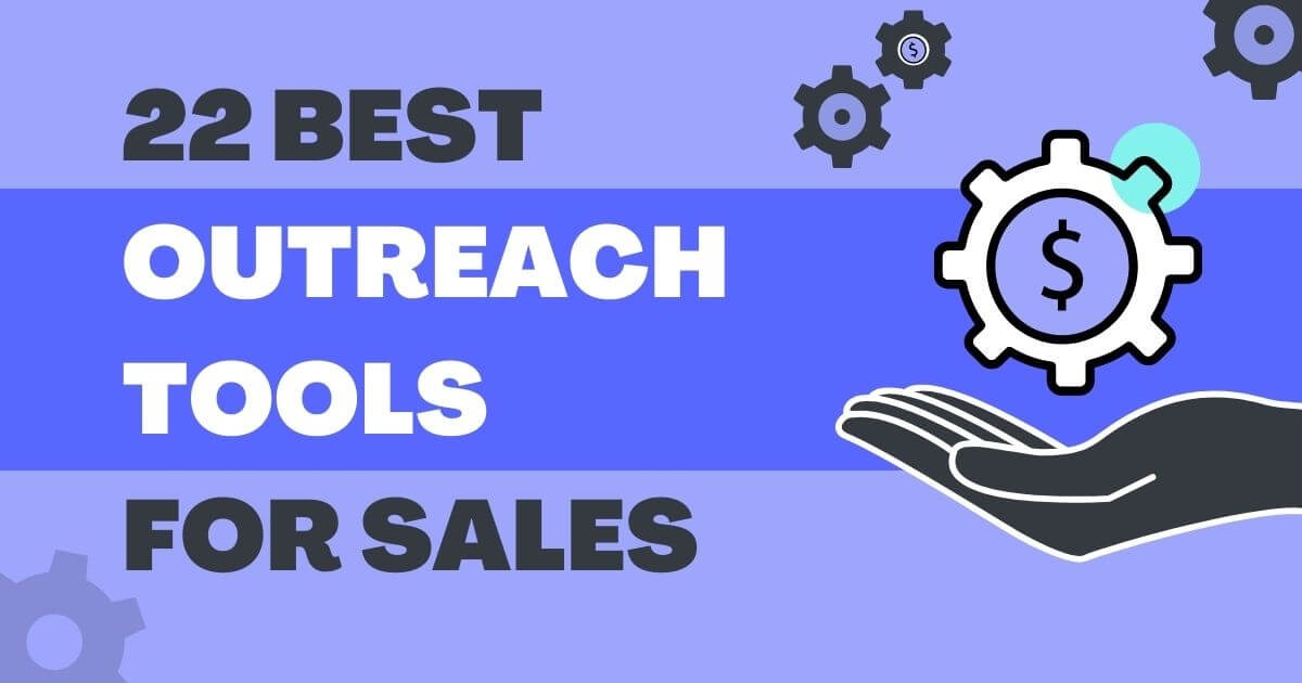 22 Best Outreach Tools For Sales (Updated List For 2022)