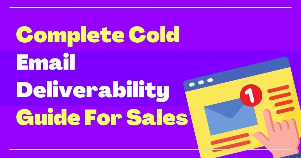 Complete Cold Email Deliverability Guide For Sales In 2022
