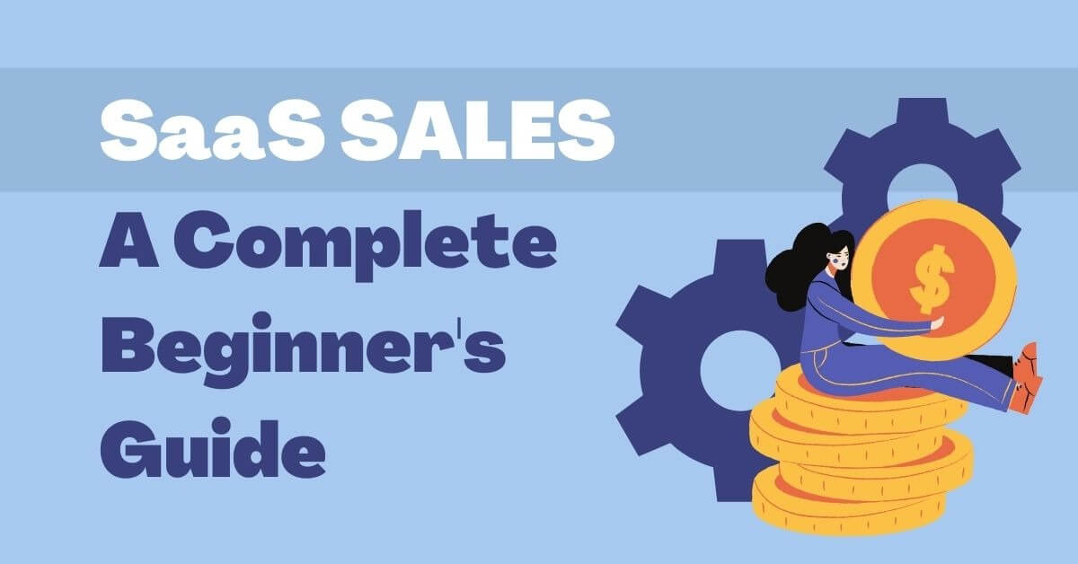 SaaS Sales: A Complete Beginner's Guide with Examples & Tips