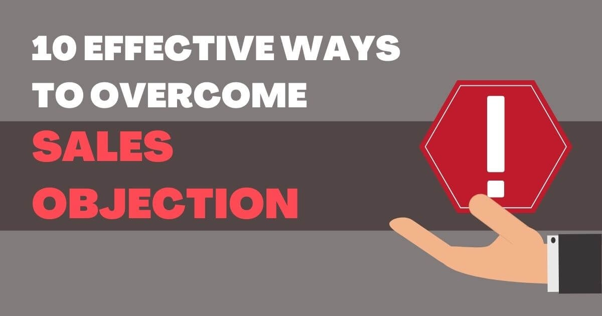 10 Effective Ways To Overcome Sales Objection In 2022