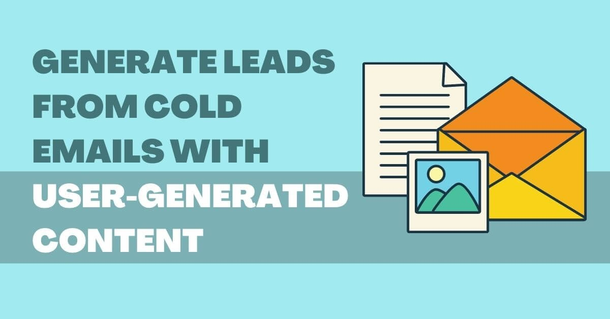 Generate Leads From Cold Emails With User-Generated Content