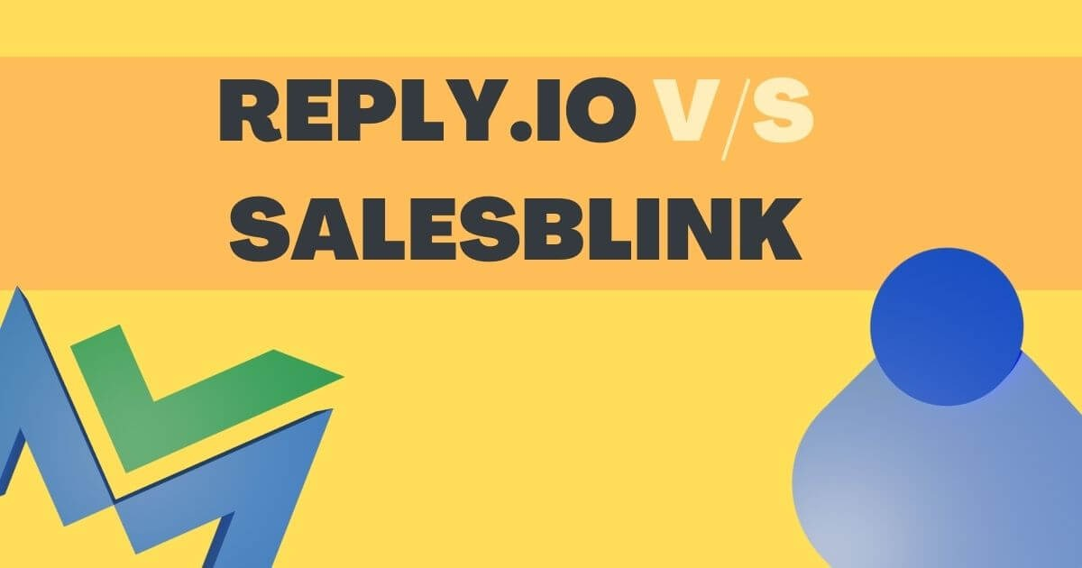 Reply.io Vs SalesBlink – Which Is Better For Your Business?
